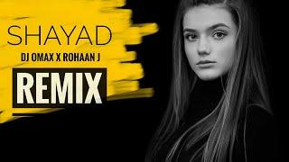 Shayad (Remix) DJ Omax X Rohaan J |REM!X STORE|