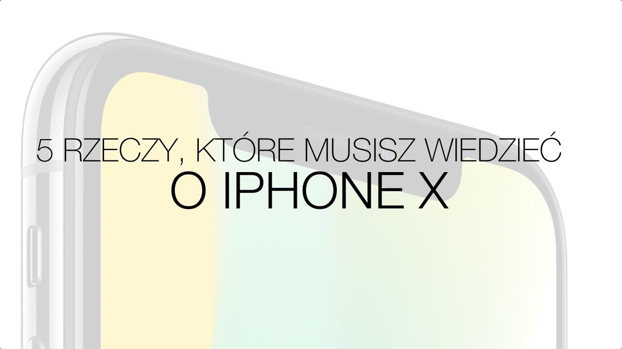 iPhone X – 5 rzeczy, które musisz o nim wiedzieć