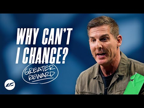 Why Can't I Change? - Greater Reward Part 2