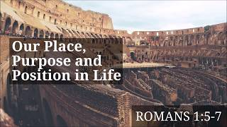 090918 Our Place, Purpose and Position in Life - Romans 1:5-7 - Pastor Art Dykstra