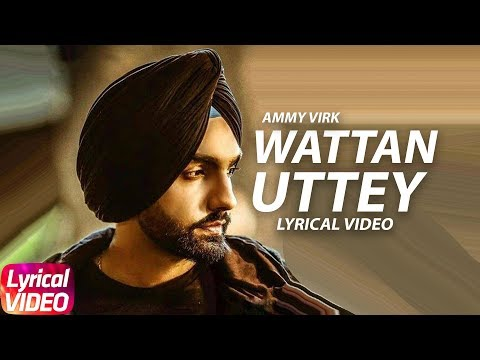 Wattan Uttey | Lyrical Video | Ammy Virk | Sonam Bajwa | Latest Punjabi Song 2018 | Speed Records