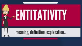 What is ENTITATIVITY? What does ENTITATIVITY mean? ENTITATIVITY meaning, definition & explanation
