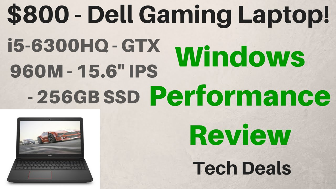 Windows Performance Review - $800 Dell Gaming Laptop! - i5-6300HQ - GTX 960M - 15.6