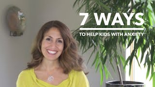 7 Ways To Help Your Kids With Anxiety Right Now!