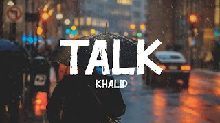 Khalid - Talk (Lyrics)
