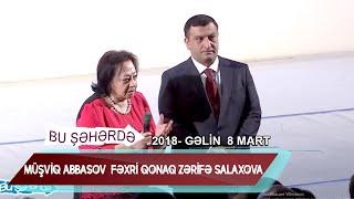 Bu seherde 2018 - Gəlin 8 mart  Musviq Abbasov  Fexri qonaq Zerife Salaxova