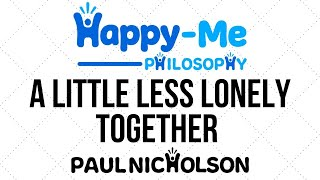 A Little Less Lonely Together - Happy-Me Philosophy Show