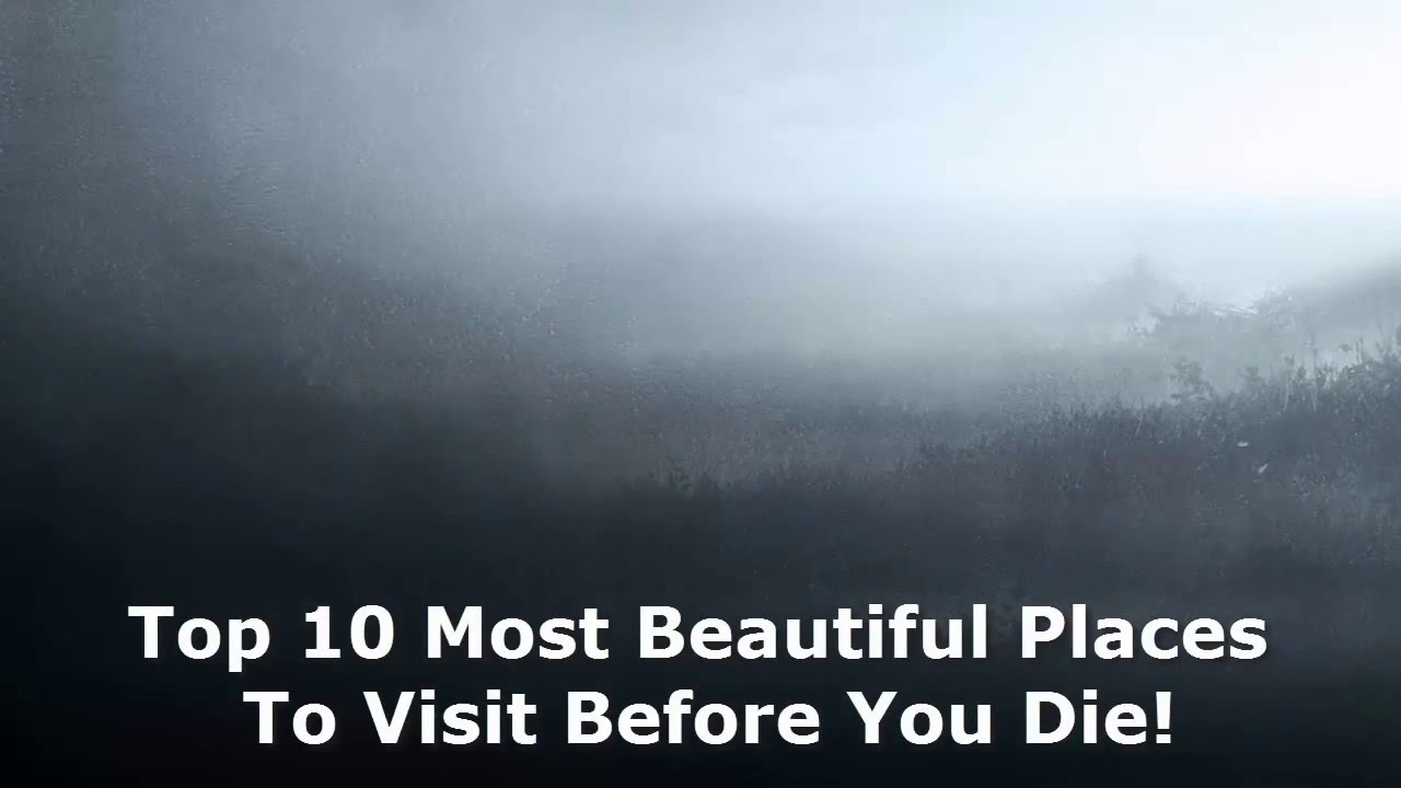 Top 10 Most Beautiful Places To Visit Before You Die Youtube