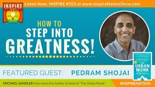 🌟 DR PEDRAM SHOJAI: How to Step into Your Greatness! | Host of The Urban Monk Podcast