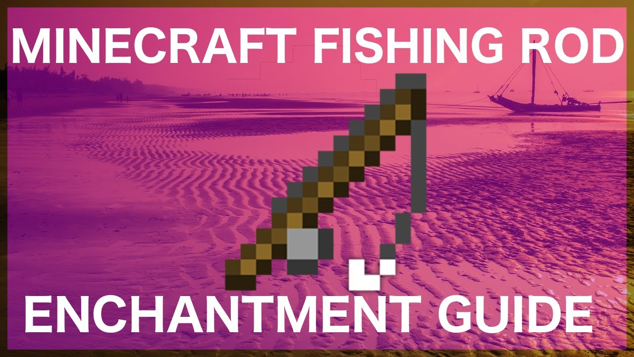 Minecraft Fishing Rod Enchantment Guide Youtube