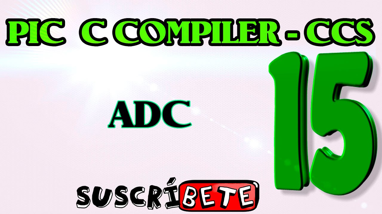 TUTORIAL DE CCS #15: ADC (PIC C COMPILER)