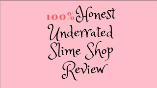 100% HONEST UNDERRATED SLIME SHOP REVIEW