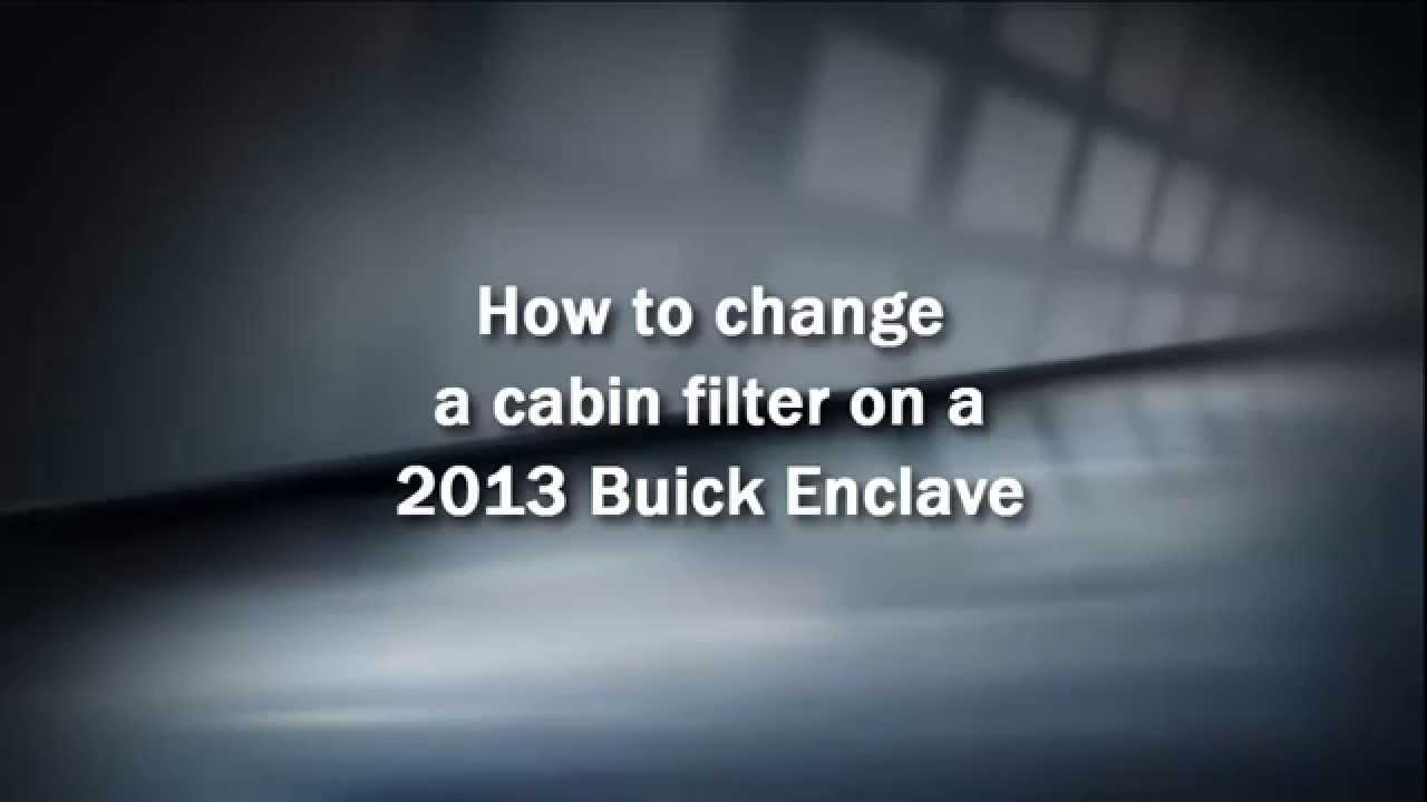 How To Change Cabin Air Filter 2013 Buick Enclave Youtube