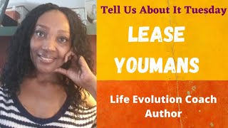 Tell Us About It Tuesday with Lease L. Youmans