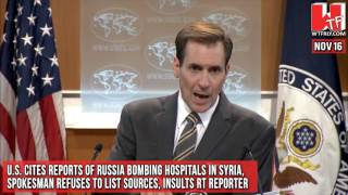 U.S. claims Russia bombing hospitals in Syria, refuses to list sources, insults RT Reporter