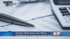 Former North Texas Loan Officer Sentenced To 10 Years For Bank Fraud