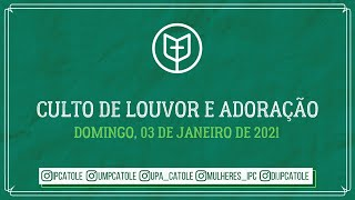 Culto de Louvor e Adoração - 03/01/2021