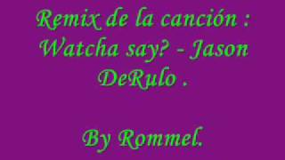 Watcha say ? Remix By Rommel !