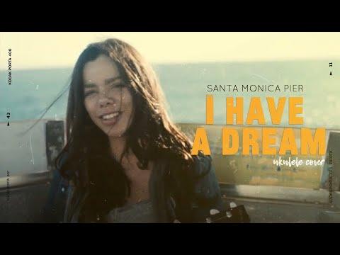 I Have a Dream - Ukulele Cover - Santa Monica Pier, CA