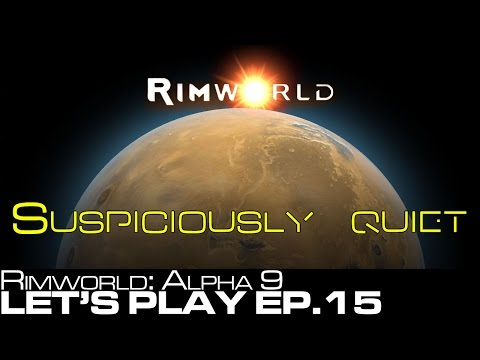 Let's Play: Rimworld Alpha 9 Ep.15 - Suspiciously Quiet