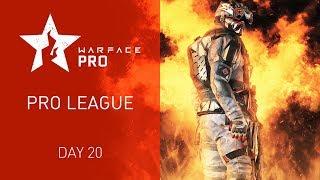 Warface Open Cup Season XIV: Pro League.  Day 20