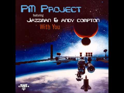 P.M Project feat. Jazzman & Andy Compton - With You