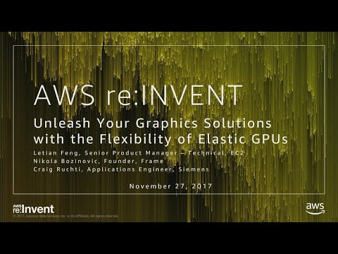 AWS re:Invent 2017: Unleash Your Graphics Solutions with the Flexibility of Elastic  (CMP208)