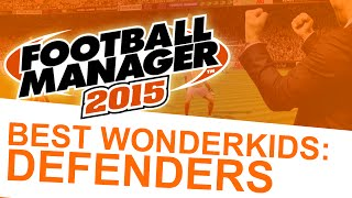 Football Manager 2015 - Best Wonderkids: Defenders #FM15 Thumbnail
