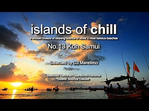 Islands Of Chill – No.13 Koh Samui, Selected by DJ Maretimo, Beautiful Chillout Flight
