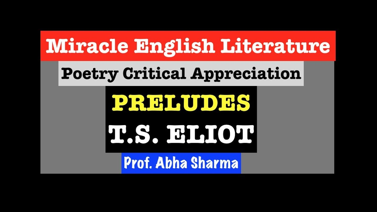 preludes t s eliot critical A critical note: theme: eliot's preludes is the musical rendering of the drama of meaninglessness that the modern industrial life had thrust upon man t s eliot - the author the love songs of j alfred prufrock rhapsody on a windy night morning at the window portrait of a lady.