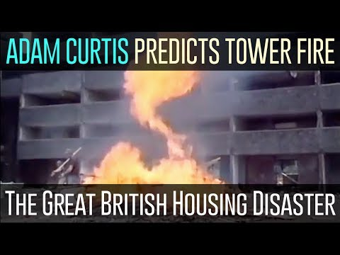 "The Great British Housing Disaster by Adam Curtis - ""Predicts the Grenfell Tower Fire"""