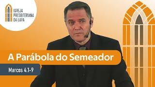 A Parábola do Semeador (Marcos 4.1-9) por Rev. Sérgio Lima