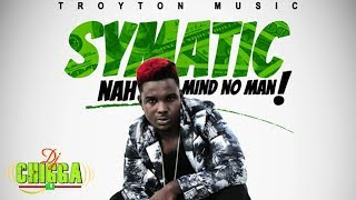 Symatic - Nah Mind No Man (Audio) Dancehall 2017