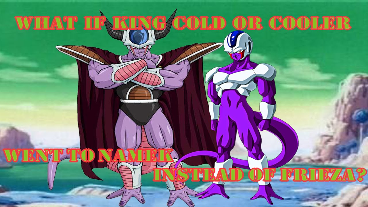 What If King Cold Or Cooler Went To Namek Instead of ... Frieza Vs Cooler