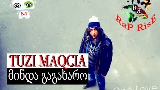 TUZI MAQCIA (rap rise) - MINDA GAGAXARO (official video)