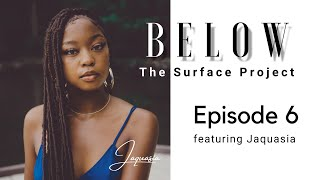 Below The Surface Project: Episode 6 featuring Jaquasia