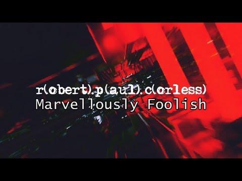 Robert Paul Corless  - Marvellously Foolish