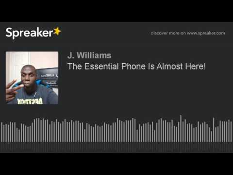 The Essential Phone Is Almost Here! (Podcast)