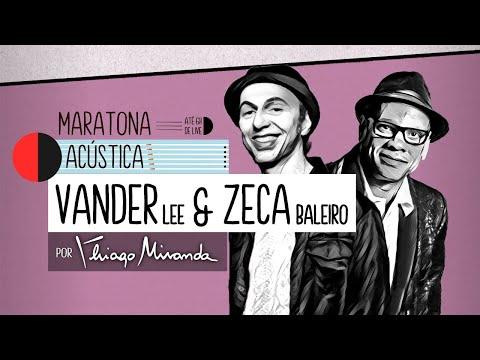 Live Maratona Acústica VANDER LEE e ZECA BALEIRO por Thiago Miranda! #LiveDoMiranda #FiqueEmCasa