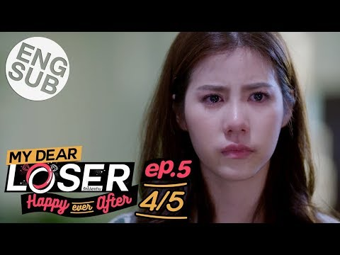 [Eng Sub] My Dear Loser รักไม่เอาถ่าน | ตอน Happy Ever After | EP.5 [4/5]
