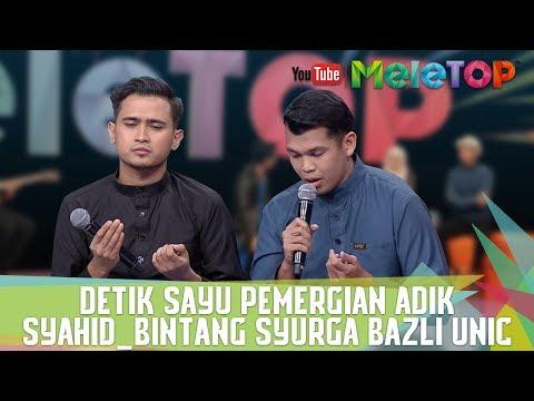 Detik Sayu Pemergian Adik Syahid_Bintang Syurga Bazli UNIC - MeleTOP Episod 241 [13.6.2017]