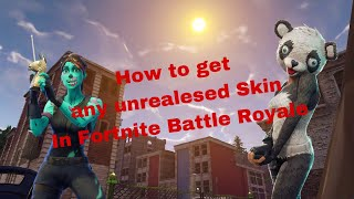 How to get any unreleased skin in fortnite!