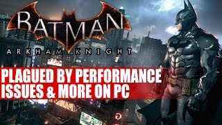 Batman Arkham Knight | Plagued By Performance Issues & More On PC