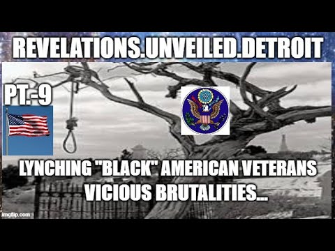 LYNCHED American Veterans Pt. 9.  VICIOUS BRUTALITIES.