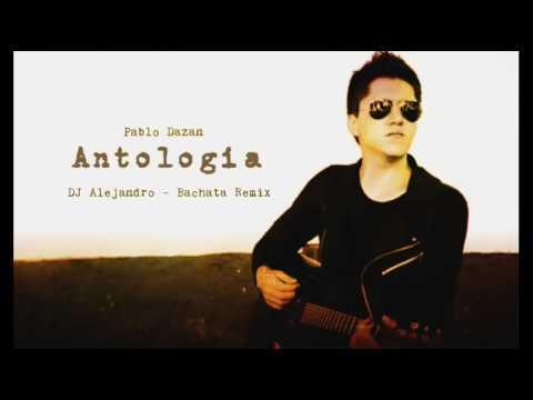 Pablo Dazan - Antologia (DJ Alejandro Bachata Remix)