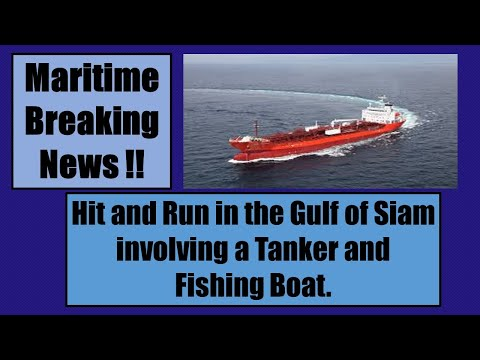 Maritime News/ Hit and Run on the High Seas involving a Tanker and Fishing Boat in the Gulf of Siam.