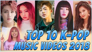 TOP 10 K-POP MUSIC VIDEOS 2018