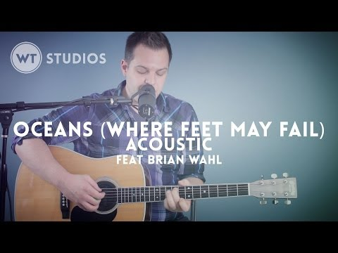 Oceans (Where Feet May Fail) (acoustic) - Worship Tutorials Studios (feat. Brian Wahl)