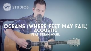 Oceans (Where Feet May Fail) (acoustic) - Worship Tutorials Studios (feat. Brian Wahl)