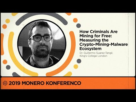 MoneroKon 2019 -  How Criminals Are Mining For Free: Measuring The Crypto-Mining-Malware Ecosystem